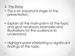 oral presentation oral presentation is the art of delivering a  highlight some interesting or significant findings of the topic 2 the body this is an important stage of the presentation