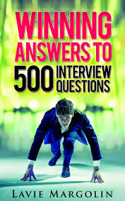 Winning Answers To 500 Interview Questions More By Lavie Margolin