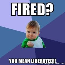 Fired? You mean liberated!! - Success Kid | Meme Generator via Relatably.com
