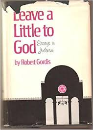 leave a little to god essays in judaism robert gordis amazon leave a little to god essays in judaism