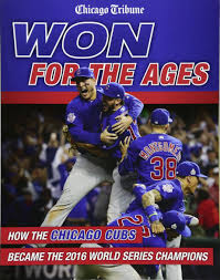 won for the ages how the chicago cubs became the 2016 world series champions chicago tribune 0098245004020 com books