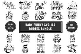 Snap.svg will help you generate graphics, but it can also work with existing svg. Baby Funny Svg 160 Quotes Bundle Graphic By Design Store Creative Fabrica