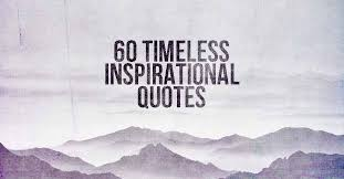 Definition of timeless Classic Below Is List Of Inspiration Quotes From Some Of Historys Most Brilliant Minds That In My Opinion Fit The Definition Of Being Timeless Iheartintelligence 60 Timeless Inspirational Quotes Heart Intelligencecom