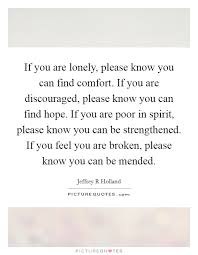 Comfort Quotes Inspiration If You Are Lonely Please Know You Can Find Comfort If You Are