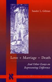 love marriage death and other essays on representing  love marriage death and other essays on representing difference sander l gilman