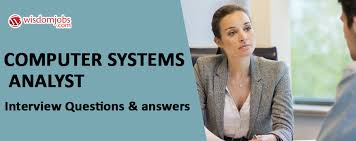 Computer System Analyst Computer Systems Analyst Interview Questions Answers