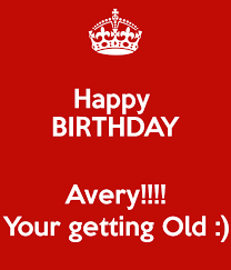 Happy Birthday Avery Happy Birthday Avery Your Getting Old Poster Hopemarie