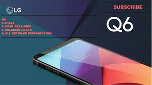 lg q6 review. lg q6 review | specifications release date cool features all information in deatils lg review 8