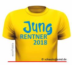 T Shirt Jung Rentner Sprüche Für Den Ruhestand Schwobahemdde