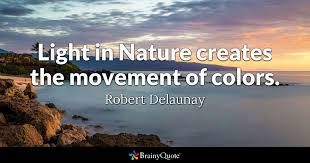 Nature Quotes Classy Light In Nature Creates The Movement Of Colors Robert Delaunay