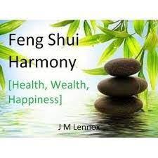Feng Shui Harmony Health Wealth Happiness By J M Lennox