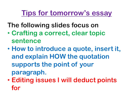 tips for tomorrow s essay the following slides focus on crafting a  tips for tomorrow s essay the following slides focus on crafting a correct clear topic sentence