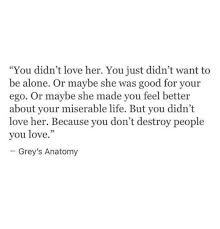 You Didn T Love Her Quotes Unique You Didn't Love Her You Just Didn't Want To Be Alone Or Maybe She