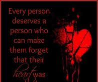 every person deserves someone who can make them forget their heart was broken