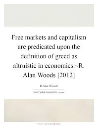 Define Quote 92 Wonderful Free Markets And Capitalism Are Predicated Upon The Definition