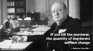 Churchill Quotes Classy If You Kill The Murderer The Quantity Of StatusMind