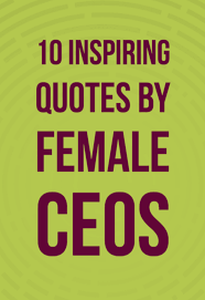 Inspiring Career Quotes From Female Ceos Life Career Quotes