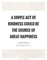 Act Of Kindness Quotes Inspiration A Simple Act Of Kindness Could Be The Source Of Great Happiness