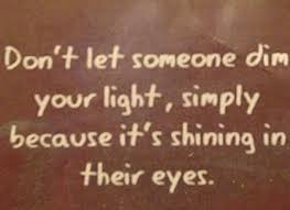 Don T Let Anyone Dim Your Light Quote Life Quote Dont Let Others Dim Your Light Shine On