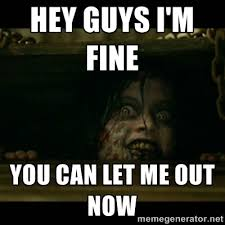 Hey guys I'm fine you can let me out now - evil dead what up ... via Relatably.com