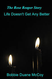 The Rose Reaper Story: Life Doesn't Get Any Better by Bobbie Duane McCoy    NOOK Book (eBook)   Barnes & Noble®