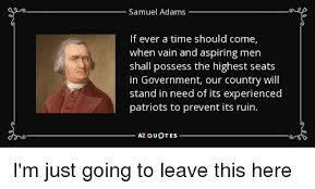 Samuel Adams If Ever A Time Should Come When Vain And Aspiring Men Cool Samuel Adams Quotes