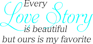 My Favorite Quotes Every Love Story Is Beautiful But Ours Is My Favorite Quote the Walls 29