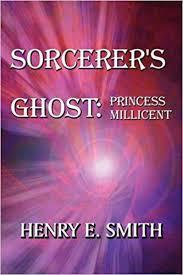Sorcerer's Ghost: Princess Millicent: Smith, Henry E.: 9781448917020:  Amazon.com: Books