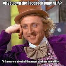 Meme Maker - Oh you own the Facebook page NEIA? Tell me more about ... via Relatably.com