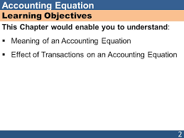 2 learning objectives this chapter would enable you to understand meaning of an accounting equation effect of transactions on an accounting equation