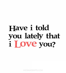 I Love Us Quotes Adorable Love Quotes For Him For Her Have I Told You Lately That I Love