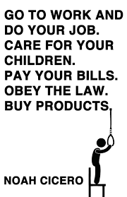 go to work and do your job care for your children pay your bills go to work and do your job care for your children pay your bills obey the law buy products noah cicero 9781621051282 com books