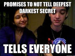 Promises to not tell deepest darkest secret Tells everyone - WEIRD ... via Relatably.com
