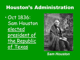 "「1836 Samuel ""Sam"" Houston elected president of texas republic,」の画像検索結果"