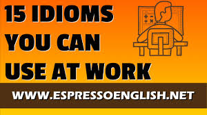 idiomatic expressions you can use at work