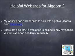 welcome to algebra honors daily routine warm up always on side  helpful websites for algebra 2 my website has a list of sites to help algebra