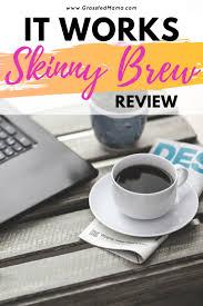 I will buy it regularly. It Works Skinny Brew Review Grassfed Mama