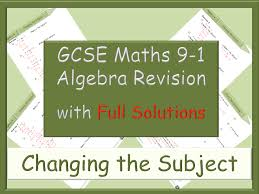 gcse algebra revision 9 1 changing the subject with full solutions