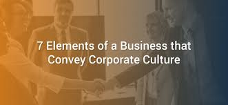 7 Elements Of Culture 7 Elements Of A Business That Convey Corporate Culture