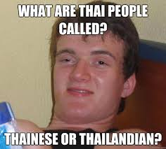 what are thai people called? thainese or thailandian? - 10 Guy - quickmeme