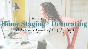 resource list best of 2017 decorating and home staging tips