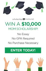 Scholarship With No Essay Scholarships4moms Is An Easy To Apply Scholarship Drawing For