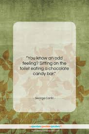 Get The Whole George Carlin Quote You Know An Odd Feeling Sitting
