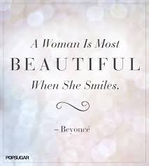 Quotes On Beautiful Woman Best Of A Woman Is Most Beautiful When She Smiles Beyonce