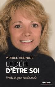 Le défi d'être soi. Terrain de sport, terrain de vie. Muriel Hermine - blob