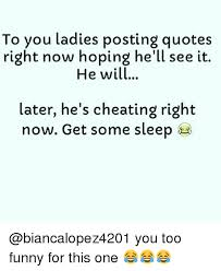 Cheating Quotes Beauteous To You Ladies Posting Quotes Right Now Hoping He'll See It He Will