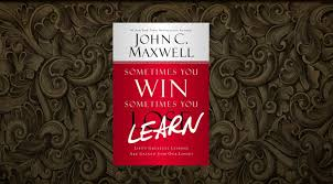 Book Review Sometimes You Win Sometimes You Learn By John Maxwell