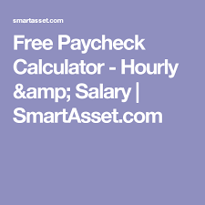 Free Payroll Deductions Calculator Free Paycheck Calculator Hourly Salary Smartasset Com
