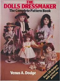 the doll s dressmaker the plete pattern book venus a dodge 9780715387801 amazon books
