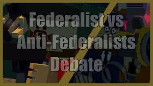 federalist vs anti federalist debate american history project federalist vs anti federalist debate american history project